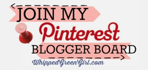 WhippedGreenGirl.com - #PINTEREST Join My Pinterest Blogger Board (A place for blogs to share the love!)