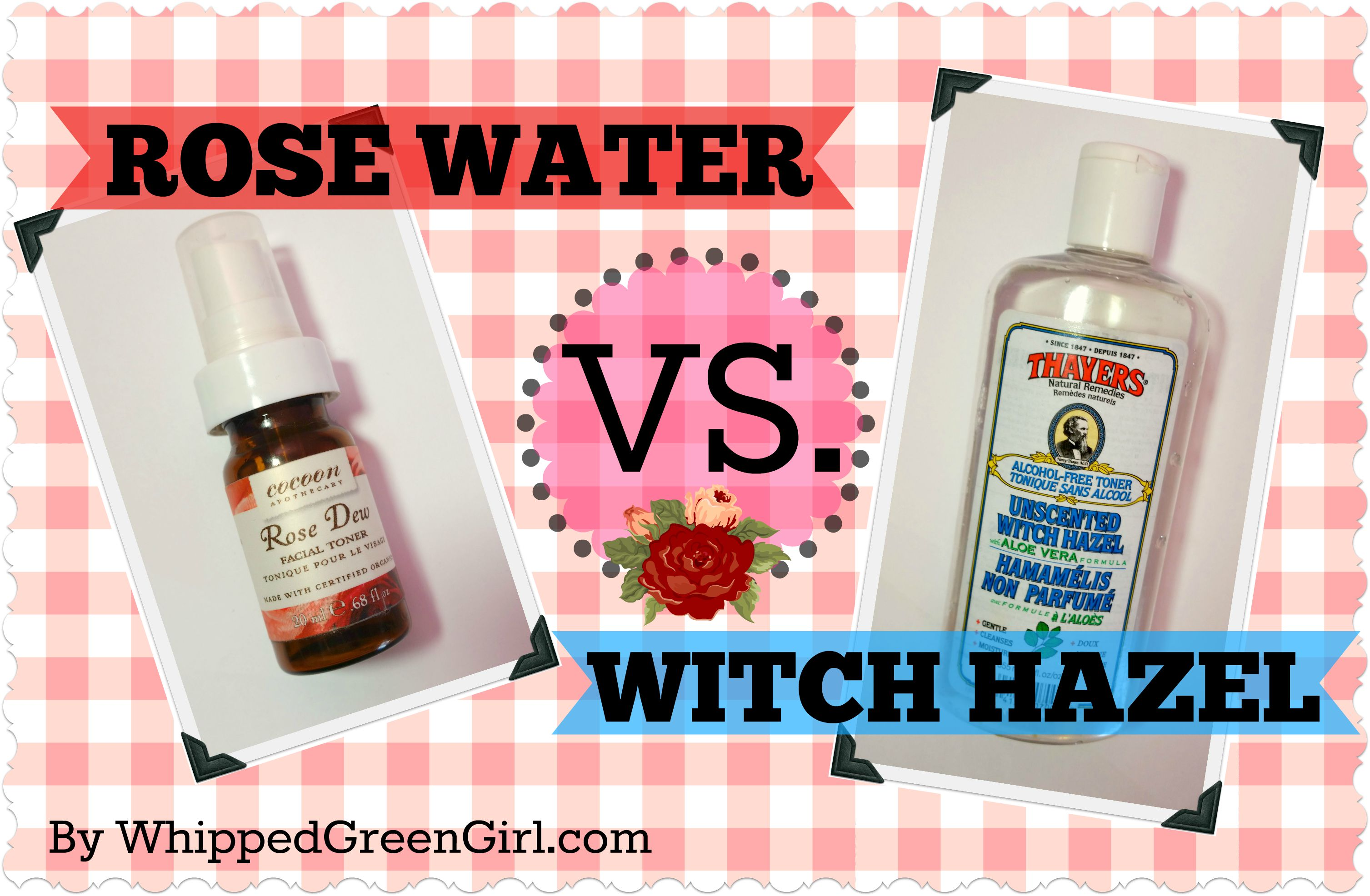 Rose Water VS Witch Hazel - what is best for your skin! By WhippedGreenGirl.
