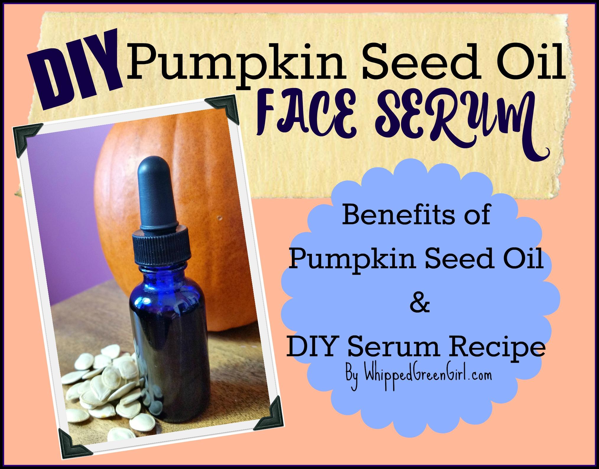 #DIY Pumpkin Seed Oil Face Serum (Benefits of Pumpkin Seed Oil) By WhippedGreenGirl.com