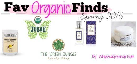 Fav Organic Finds Spring 2016 (By WhippedGreenGirl.com)