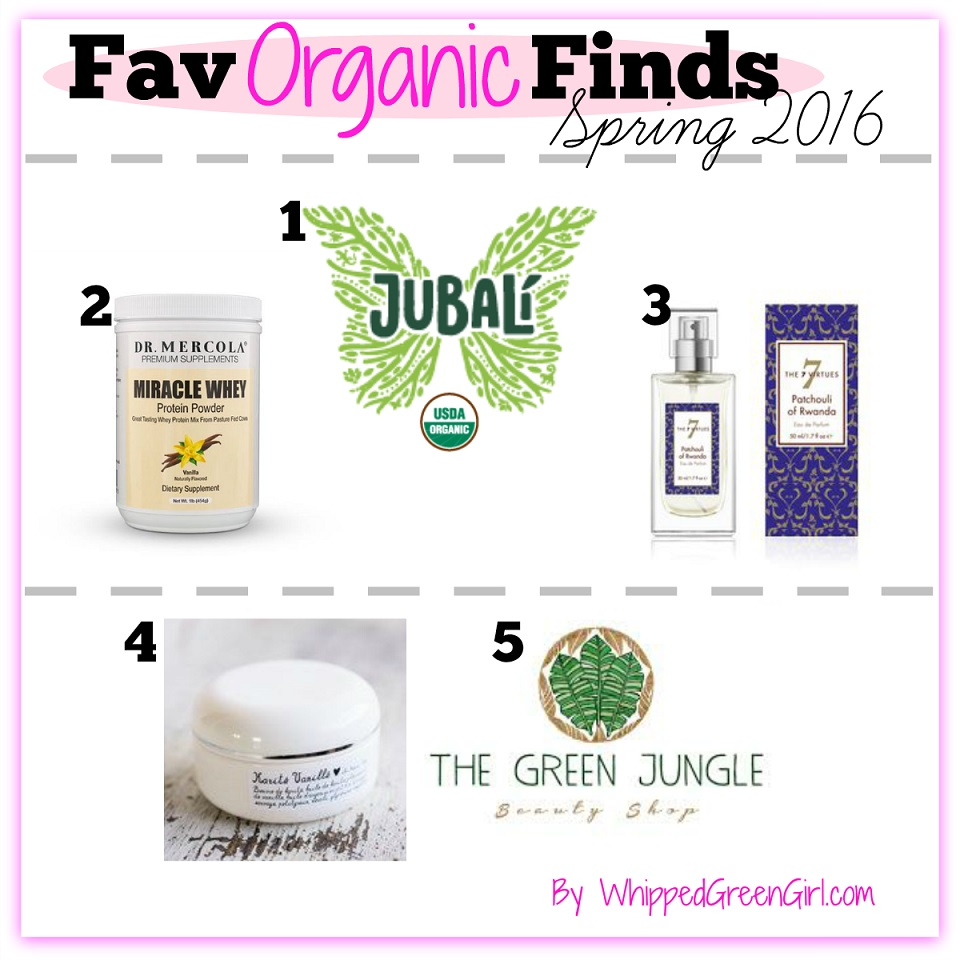 Fav Organic Finds Spring 2016 (By WhippedGreenGirl.com) #organic lustful list! :)