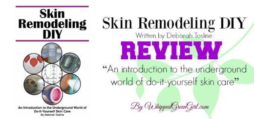 Skin Remodeling DIY Review (By WhippedGreenGirl.com) #DIY #Skincare #book #Skin #organic #remodeling - written by Deborah Tosline