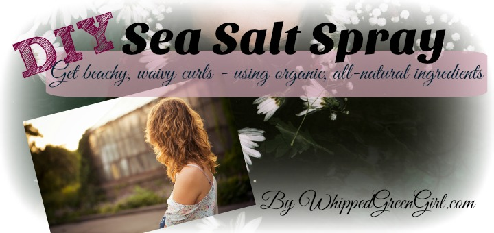 DIY Sea Salt Spray (by WhippedGreenGirl.com) #Recipe #DIY #SeaSalt #Haircare #Organic