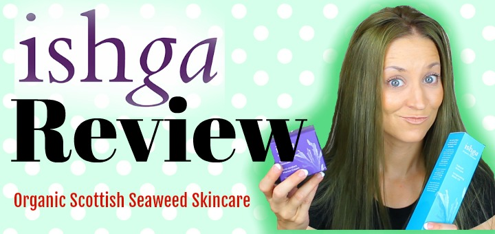 ISHGA SKIN CARE REVIEW (by WhippedGreenGirl.com) Organic Scottish Seaweed Skincare #greenbeauty #greenbeautyblogger #organic #skincare #seaweed #cleanbeauty